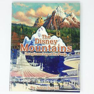 The Disney Mountains Imagineering at Its Peak Book